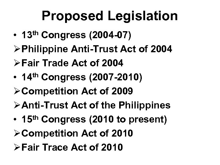 Proposed Legislation • 13 th Congress (2004 -07) Ø Philippine Anti-Trust Act of 2004