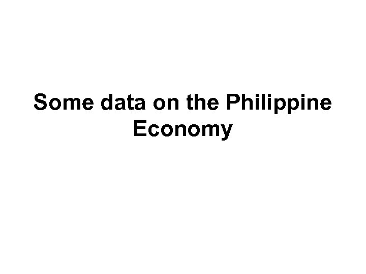 Some data on the Philippine Economy