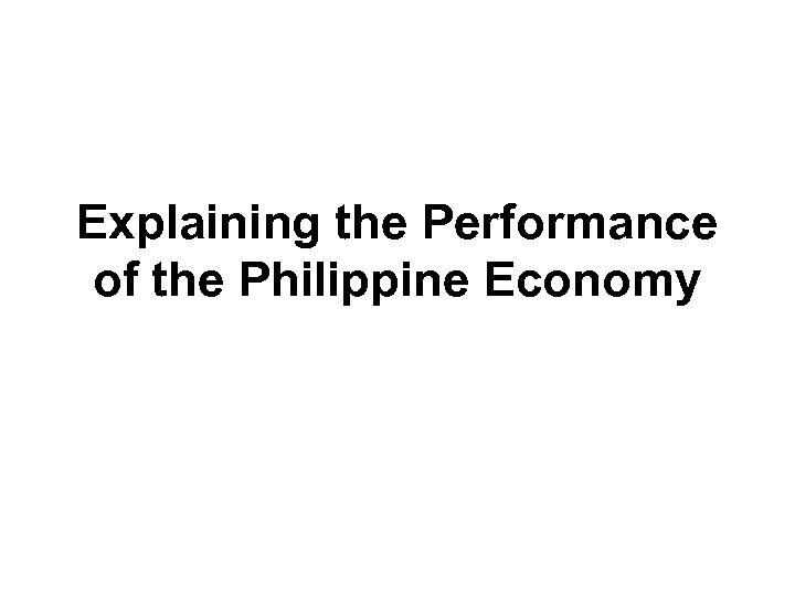 Explaining the Performance of the Philippine Economy
