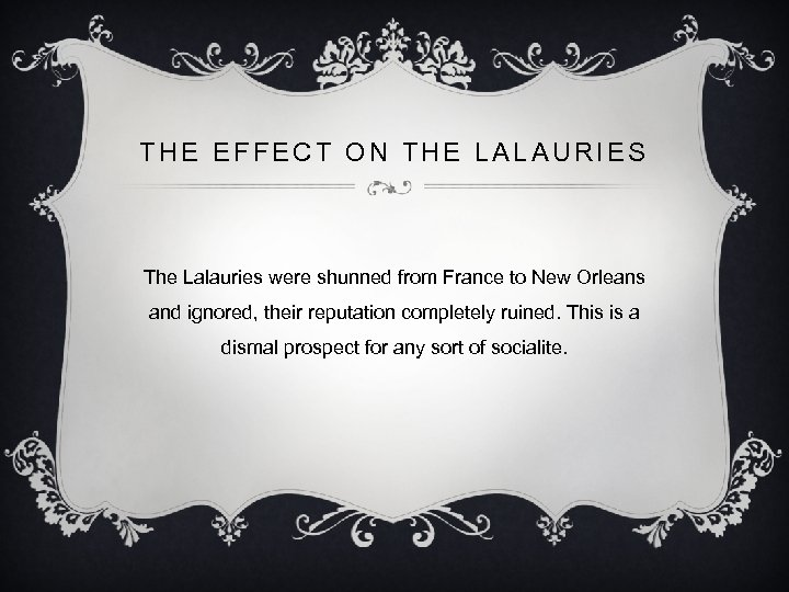 THE EFFECT ON THE LALAURIES The Lalauries were shunned from France to New Orleans