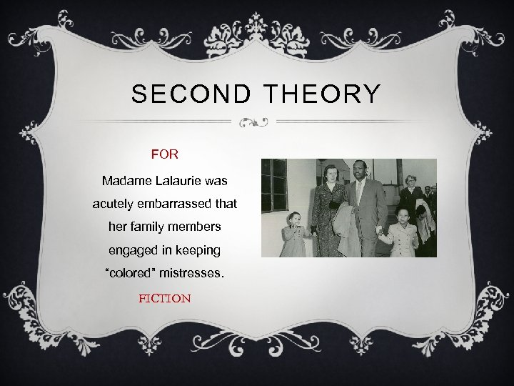 SECOND THEORY FOR Madame Lalaurie was acutely embarrassed that her family members engaged in