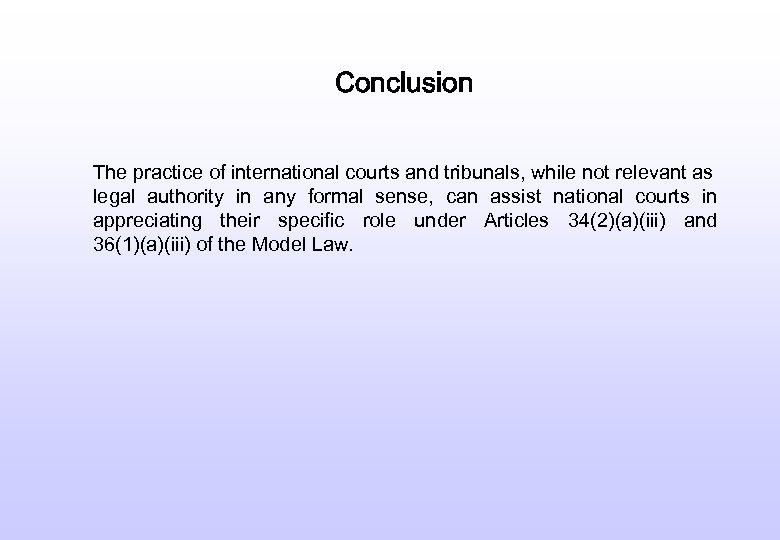 Conclusion The practice of international courts and tribunals, while not relevant as legal authority