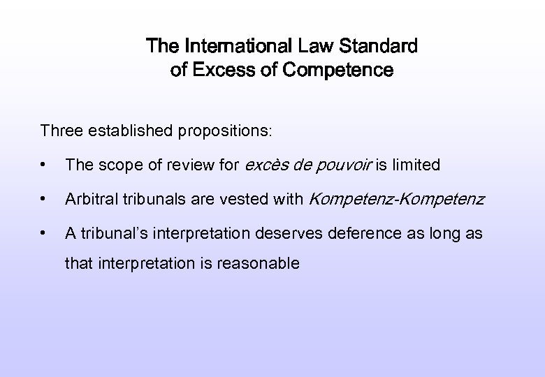 The International Law Standard of Excess of Competence Three established propositions: • The scope