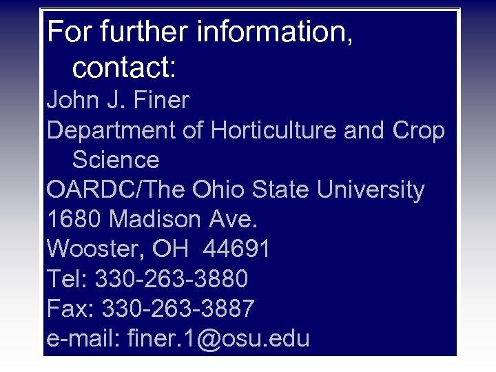 For further information, contact: John J. Finer Department of Horticulture and Crop Science OARDC/The