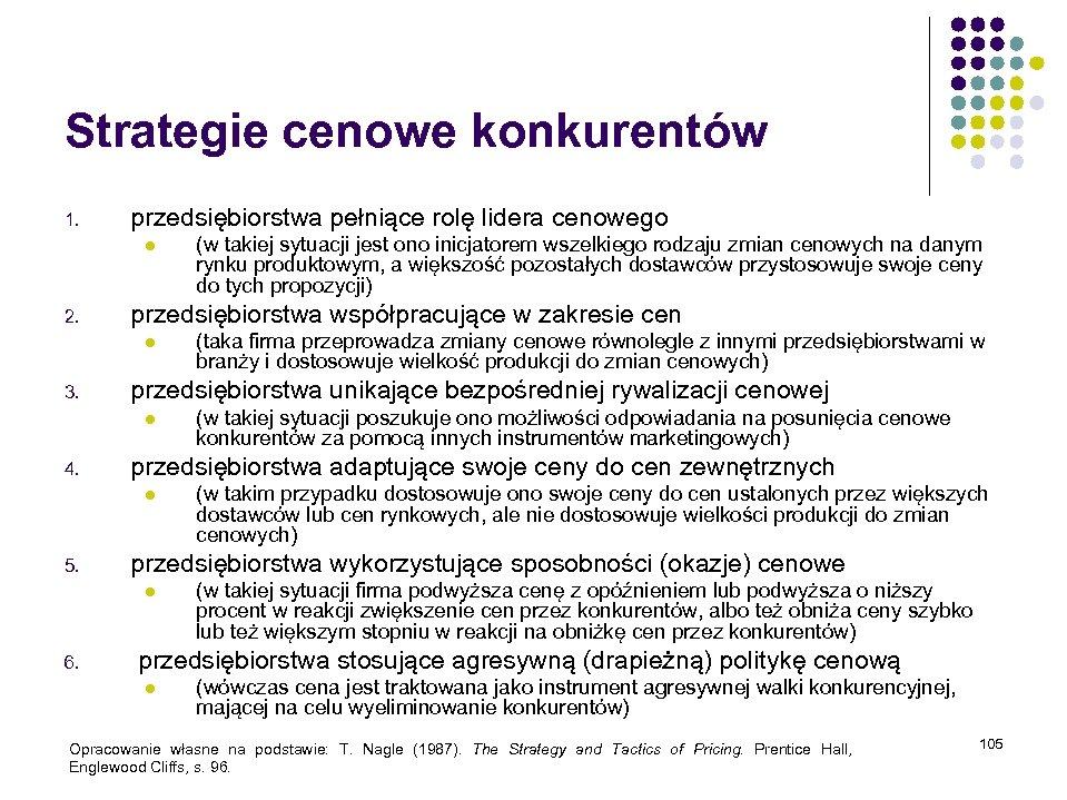 Strategie cenowe konkurentów 1. przedsiębiorstwa pełniące rolę lidera cenowego l 2. przedsiębiorstwa współpracujące w