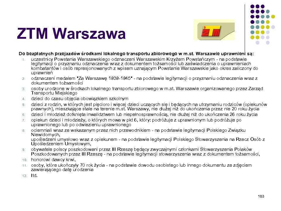 ZTM Warszawa Do bezpłatnych przejazdów środkami lokalnego transportu zbiorowego w m. st. Warszawie uprawnieni