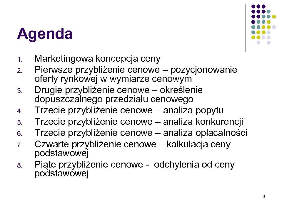 Agenda 1. 2. 3. 4. 5. 6. 7. 8. Marketingowa koncepcja ceny Pierwsze przybliżenie