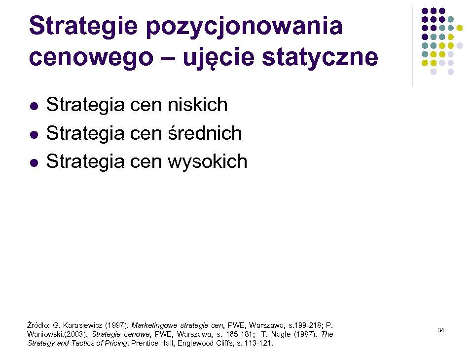 Strategie pozycjonowania cenowego – ujęcie statyczne l l l Strategia cen niskich Strategia cen