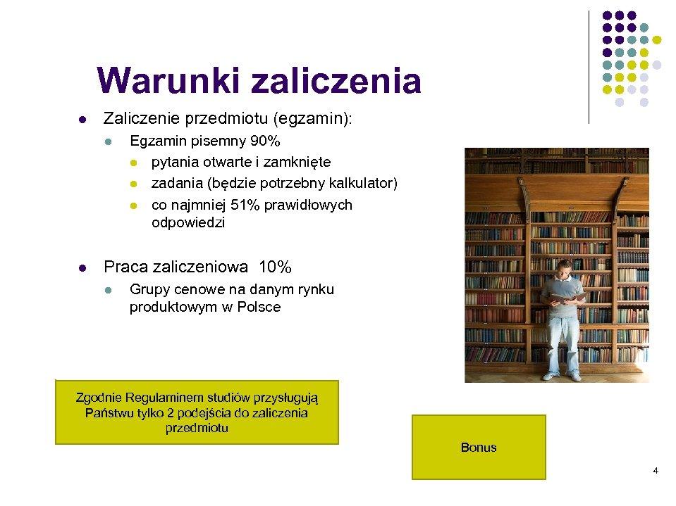 Warunki zaliczenia l Zaliczenie przedmiotu (egzamin): l l Egzamin pisemny 90% l pytania otwarte
