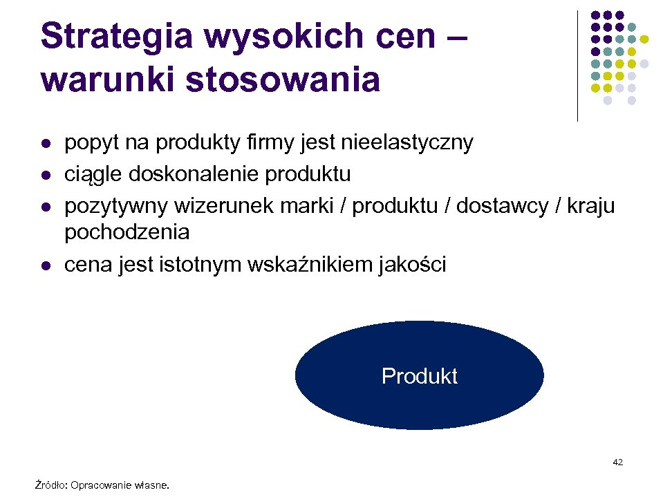 Strategia wysokich cen – warunki stosowania l l popyt na produkty firmy jest nieelastyczny