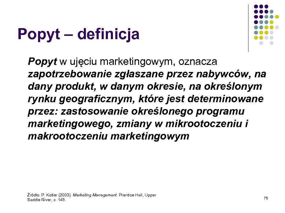 Popyt – definicja Popyt w ujęciu marketingowym, oznacza zapotrzebowanie zgłaszane przez nabywców, na dany