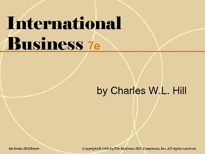 International Business 7 e by Charles W. L. Hill Mc. Graw-Hill/Irwin Copyright © 2009