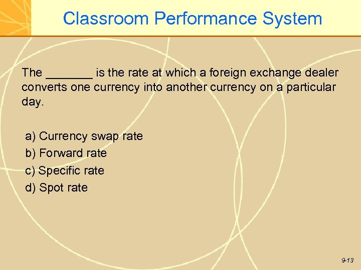 Classroom Performance System The _______ is the rate at which a foreign exchange dealer