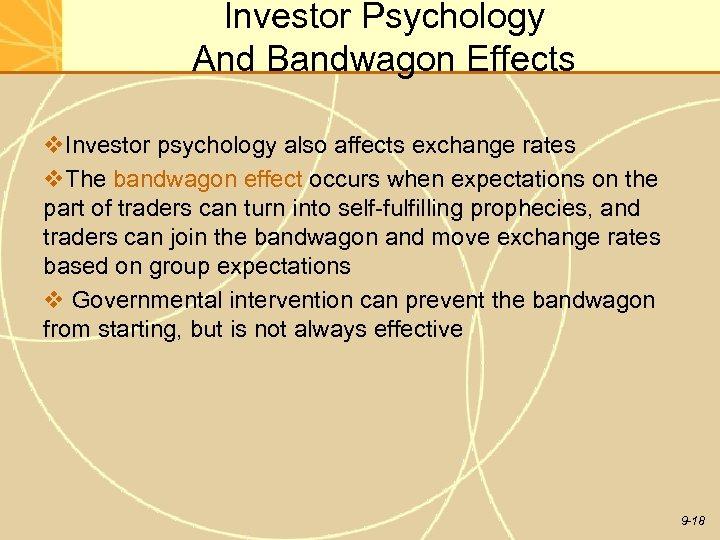 Investor Psychology And Bandwagon Effects v. Investor psychology also affects exchange rates v. The