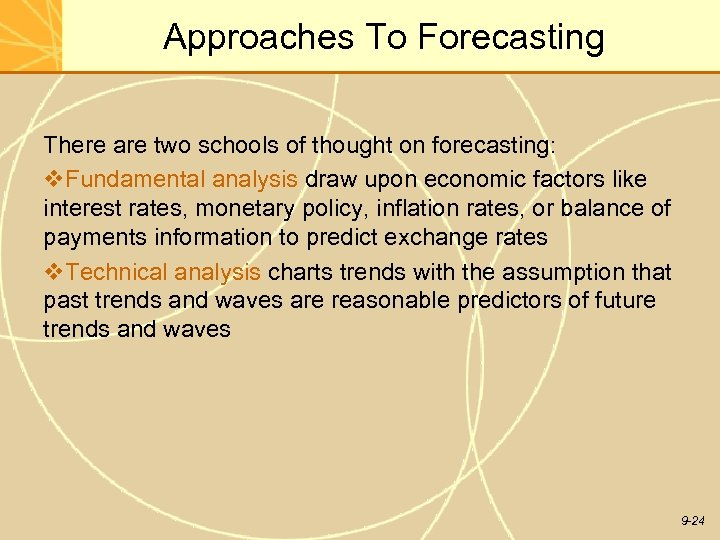 Approaches To Forecasting There are two schools of thought on forecasting: v. Fundamental analysis