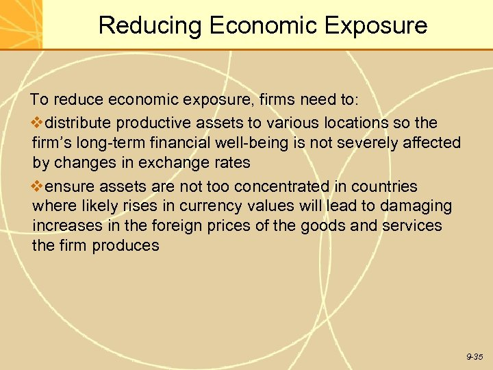 Reducing Economic Exposure To reduce economic exposure, firms need to: vdistribute productive assets to