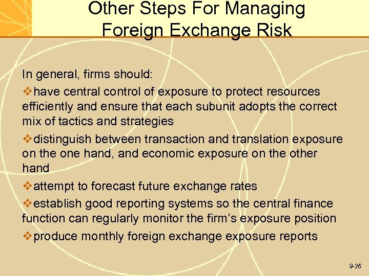 Other Steps For Managing Foreign Exchange Risk In general, firms should: vhave central control