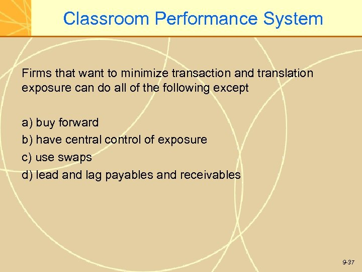 Classroom Performance System Firms that want to minimize transaction and translation exposure can do