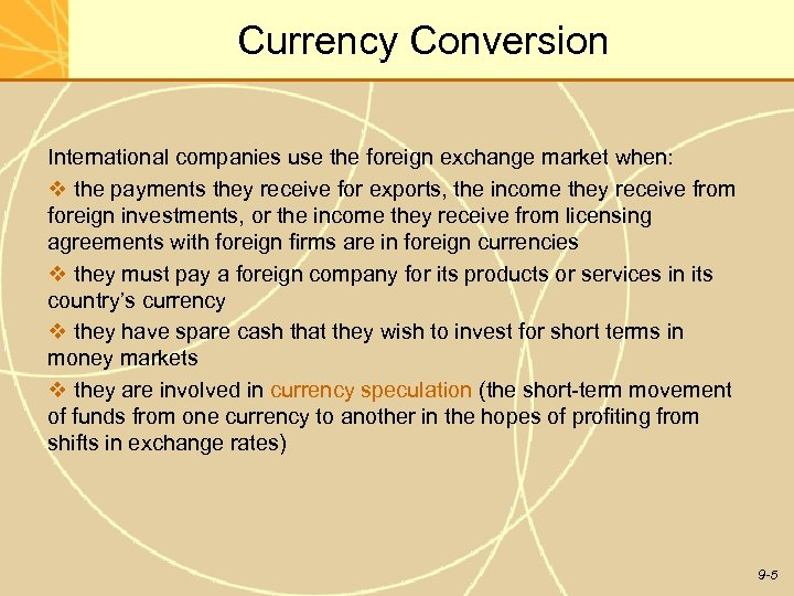 Currency Conversion International companies use the foreign exchange market when: v the payments they