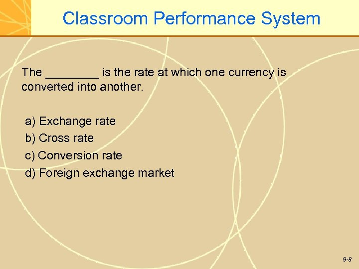 Classroom Performance System The ____ is the rate at which one currency is converted