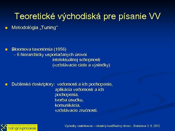 """Teoretické východiská pre písanie VV n n n Metodológia """"Tuning"""" Bloomova taxonómia (1956) –"""