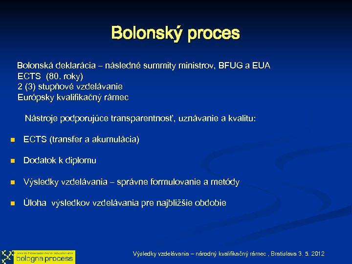 Bolonský proces Bolonská deklarácia – následné summity ministrov, BFUG a EUA ECTS (80. roky)