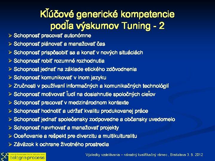 Kľúčové generické kompetencie podľa výskumov Tuning - 2 Ø Schopnosť pracovať autonómne Ø Schopnosť