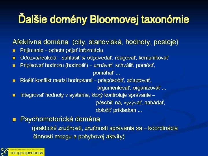 Ďalšie domény Bloomovej taxonómie Afektívna doména (city, stanoviská, hodnoty, postoje) n n n Prijímanie