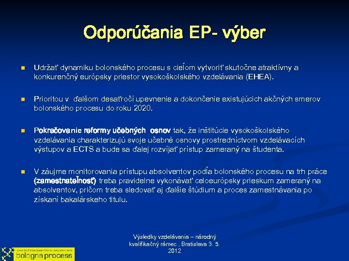 Odporúčania EP- výber n n Udržať dynamiku bolonského procesu s cieľom vytvoriť skutočne atraktívny