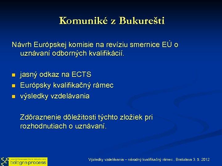 Komuniké z Bukurešti Návrh Európskej komisie na revíziu smernice EÚ o uznávaní odborných kvalifikácií.