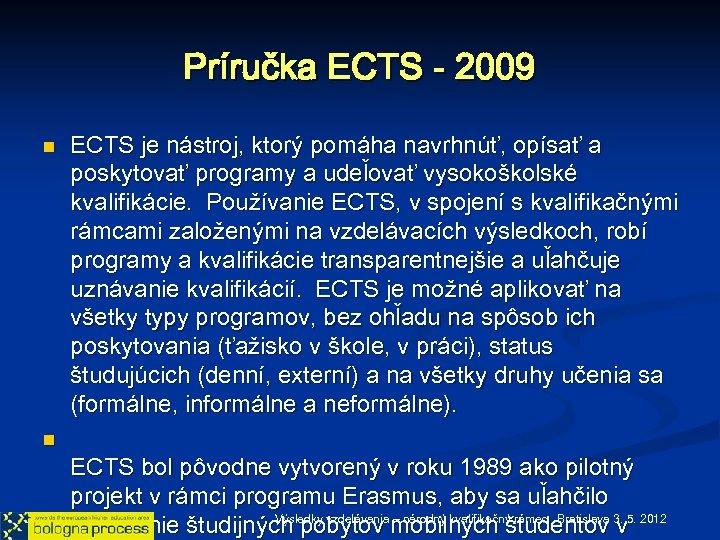 Príručka ECTS - 2009 n n ECTS je nástroj, ktorý pomáha navrhnúť, opísať a