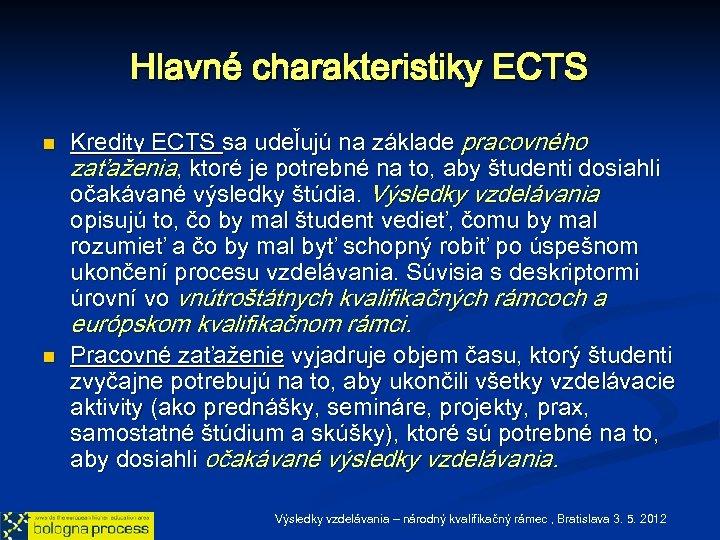 Hlavné charakteristiky ECTS n Kredity ECTS sa udeľujú na základe pracovného zaťaženia, ktoré je