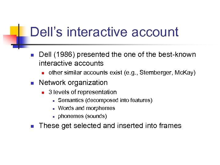 Dell's interactive account n Dell (1986) presented the one of the best-known interactive accounts