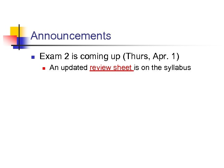 Announcements n Exam 2 is coming up (Thurs, Apr. 1) n An updated review