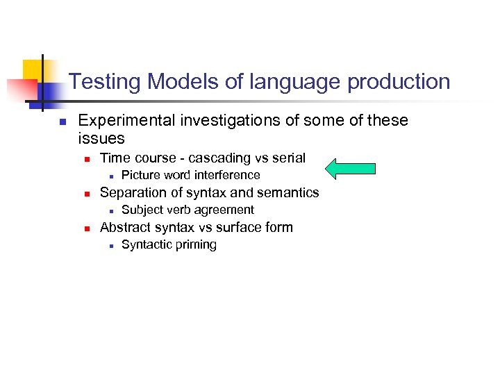 Testing Models of language production n Experimental investigations of some of these issues n