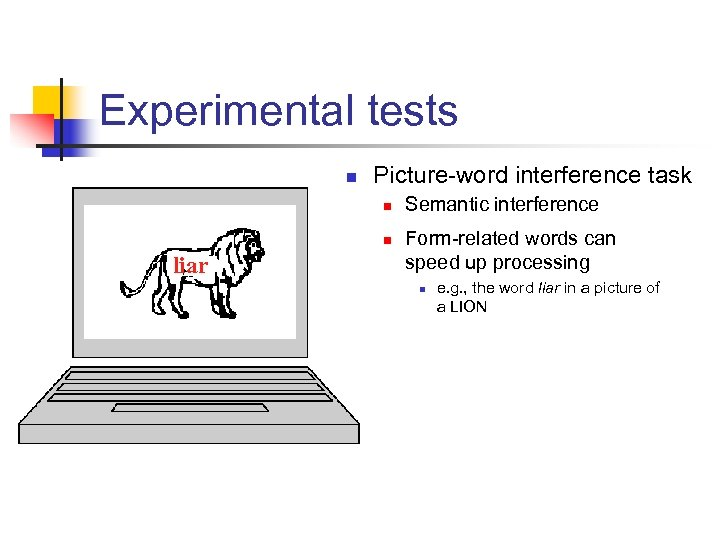 Experimental tests n Picture-word interference task n n liar Semantic interference Form-related words can