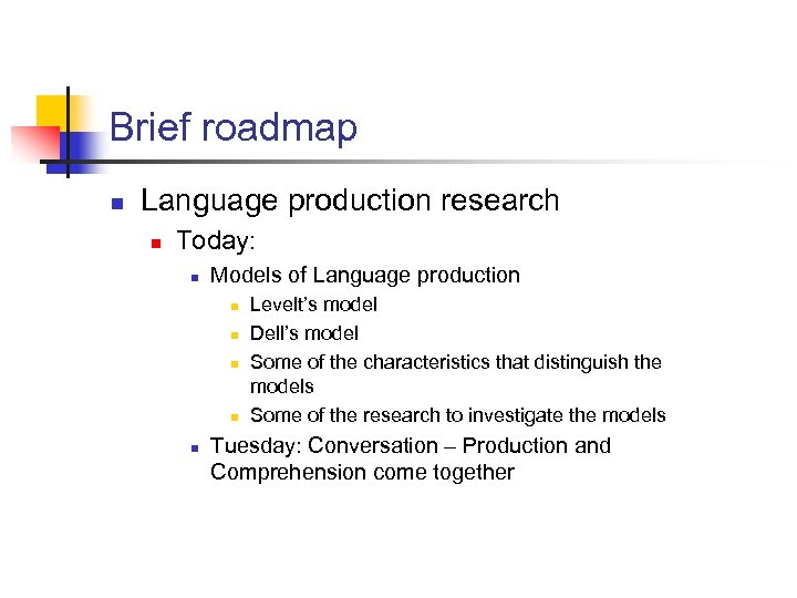 Brief roadmap n Language production research n Today: n Models of Language production n