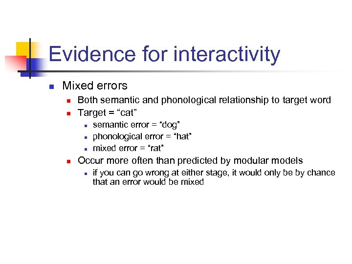 Evidence for interactivity n Mixed errors n n Both semantic and phonological relationship to