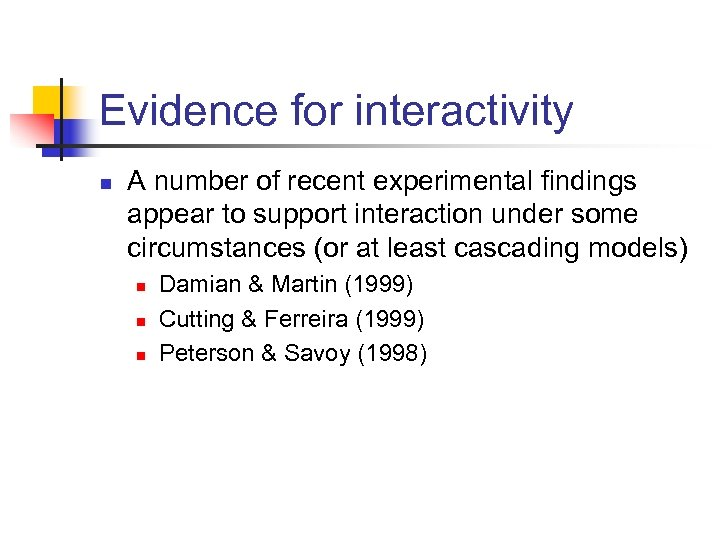 Evidence for interactivity n A number of recent experimental findings appear to support interaction