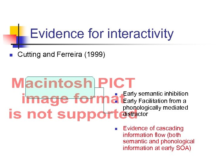 Evidence for interactivity n Cutting and Ferreira (1999) n n n Early semantic inhibition