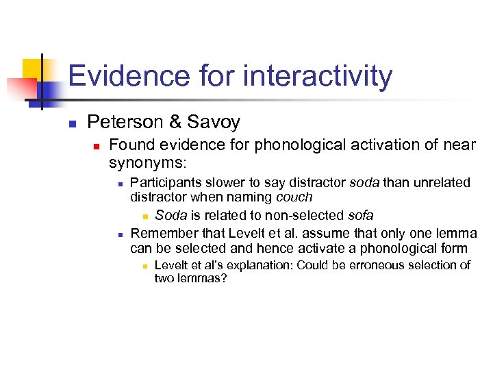 Evidence for interactivity n Peterson & Savoy n Found evidence for phonological activation of