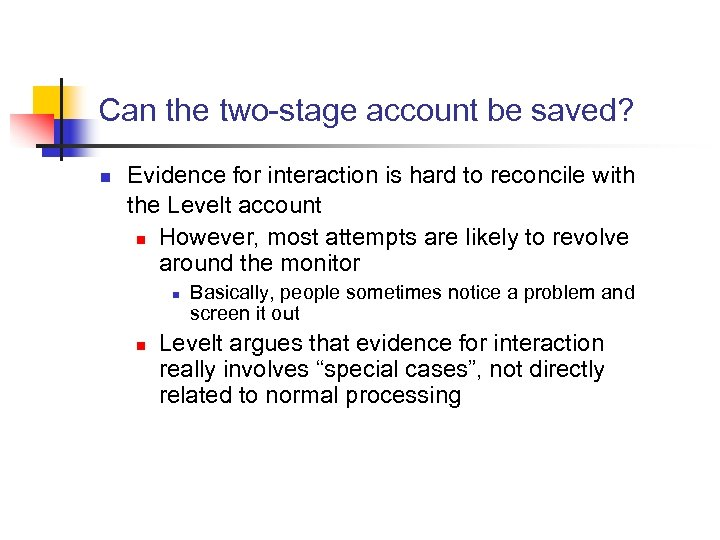 Can the two-stage account be saved? n Evidence for interaction is hard to reconcile
