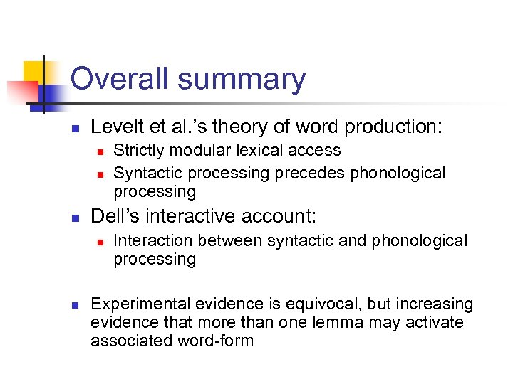 Overall summary n Levelt et al. 's theory of word production: n n n