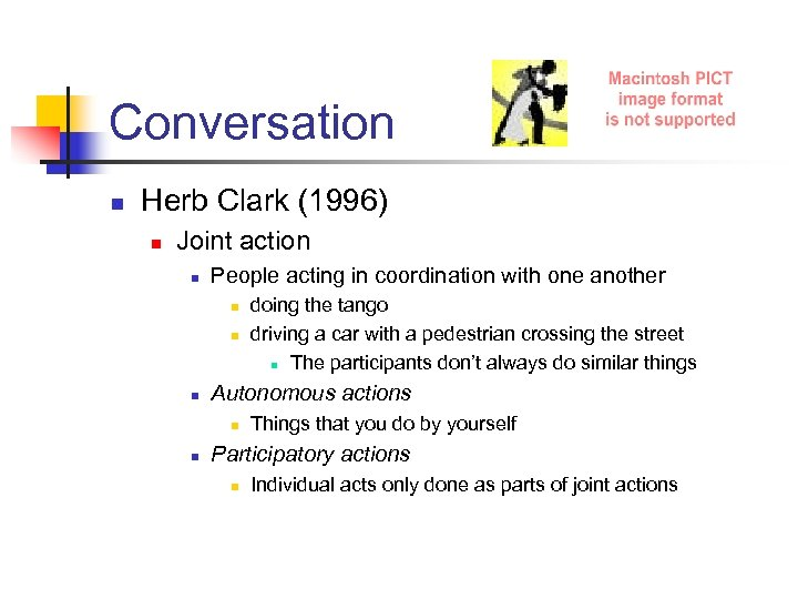 Conversation n Herb Clark (1996) n Joint action n People acting in coordination with