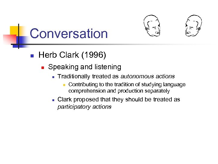Conversation n Herb Clark (1996) n Speaking and listening n Traditionally treated as autonomous