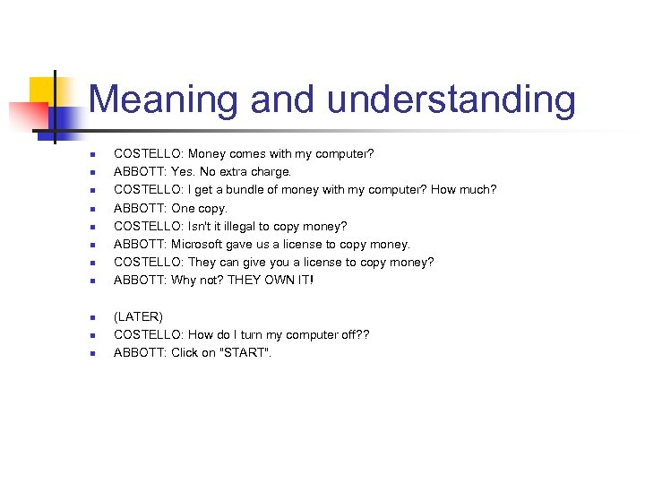 Meaning and understanding n n n COSTELLO: Money comes with my computer? ABBOTT: Yes.