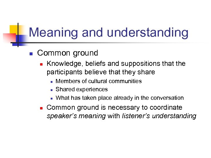Meaning and understanding n Common ground n Knowledge, beliefs and suppositions that the participants