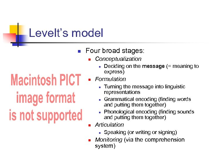 Levelt's model n Four broad stages: n Conceptualization n n Formulation n n Turning