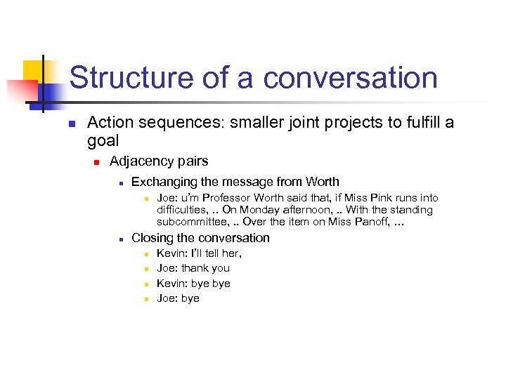 Structure of a conversation n Action sequences: smaller joint projects to fulfill a goal