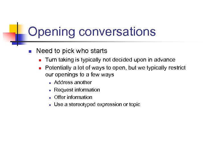 Opening conversations n Need to pick who starts n n Turn taking is typically